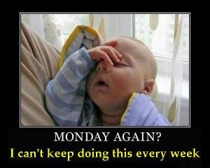 Monday again baby